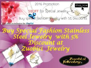 Buy special fashion stainless steel jewelry with 5% discount at zuobisi jewelry
