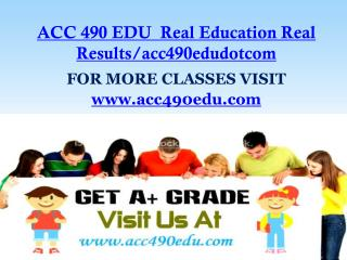 ACC 490 EDU  Real Education Real Results/acc490edudotcom