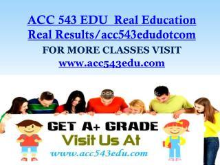 ACC 543 EDU  Real Education Real Results/acc543edudotcom