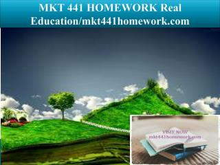MKT 441 HOMEWORK Real Education/mkt441homework.com