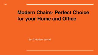 Modern Chairs- Perfect Choice for your Home and Office