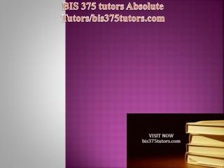BIS 375 tutors Absolute Tutors/bis375tutors.com