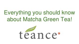 Everything you should know about Matcha Green Tea!