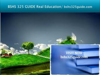 BSHS 325 GUIDE Real Education/bshs325guide.com