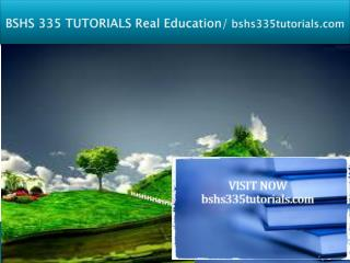 BSHS 335 TUTORIALS Real Education/bshs335tutorials.com