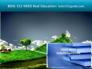 BSHS 352 NERD Real Education/bshs352nerd.com