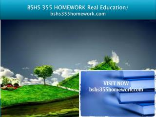 BSHS 355 HOMEWORK Real Education/bshs355homework.com