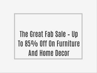 The Great Fab Sale – Up To 85% Off On Furniture And Home Decor