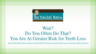 Wait, Do You Often Do That,You Are At Greater Risk for Teeth Loss