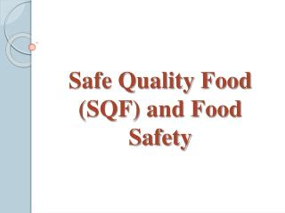 Safe Quality Food and Food Safety