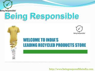 Being Responsible India : Buy Recycled products, Buy Eco Friendly products, Buy Recycled Garments, Buy Sportswear, Brand