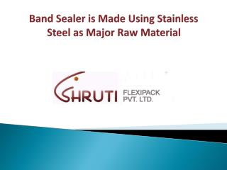 Band Sealer Is Made Using Stainless Steel As Major Raw Material