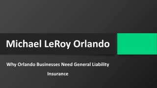 Michael LeRoy - Why Orlando Businesses Need General Liability Insurance