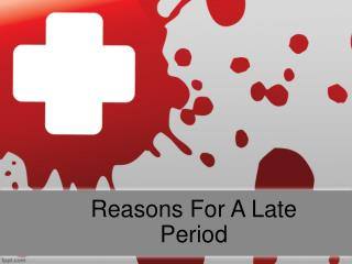 Reasons For A Late Period