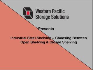 Industrial Steel Shelving � Choosing Between Open Shelving & Closed Shelving