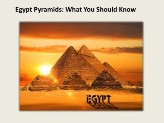 Egypt Pyramids: What You Should Know