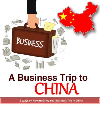 China Business Trip? Learn How to Enjoy Your Trip