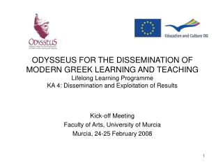 ODYSSEUS FOR THE DISSEMINATION OF MODERN GREEK LEARNING AND TEACHING  Lifelong Learning Programme KA 4: Dissemination an