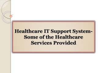 Healthcare IT Support System-Some of the Healthcare Services Provided