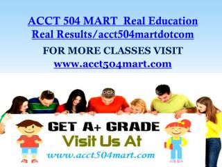 ACCT 504 MART  Real Education Real Results/acct504martdotcom
