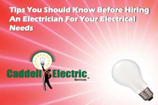 Tips You Should Know Before Hiring An Electrician For Your Electrical Needs