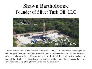 Shawn Bartholomae  Founder of Silver Tusk Oil, LLC
