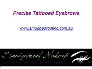 Precise Tattooed Eyebrows - www.smudgeproofinc.com.au