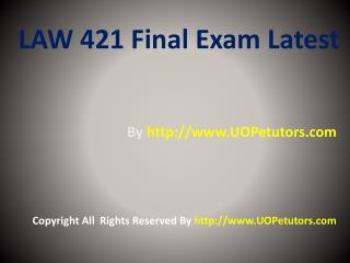 LAW 421 Final Exam (Latest) - Assignments