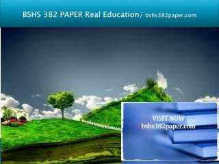 BSHS 382 PAPER Real Education/bshs382paper.com