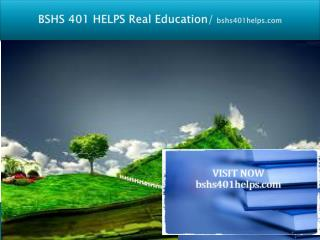 BSHS 401 HELPS Real Education/bshs401helps.com