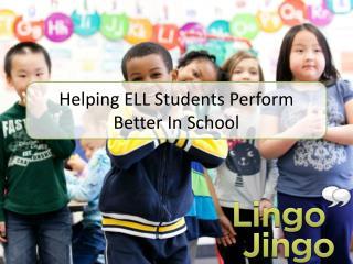 Helping ELL Students Perform Better in School - Lingo Jingo
