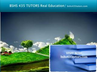BSHS 435 TUTORS Real Education/bshs435tutors.com