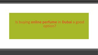 Is buying online perfume in Dubai a good option?