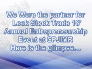Chatur Ideas will present Lock Stock & Trade which is an Annual Entrepreneurship event of S. P. Jain Institute of Manage
