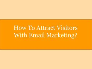 How To Attract Visitors With Email Marketing?