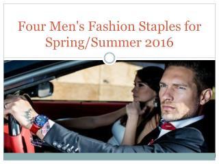 Four Men's Fashion Staples for Spring/Summer 2016