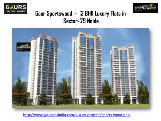 3 BHK Luxury Flats in Gaur Sportswood Sector-79 Noida