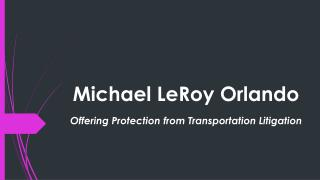 Michael LeRoy - Offering Protection from Transportation Litigation
