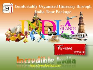 Comfortably Organized Itinerary through India Tour Package at FlywithAJ Travels