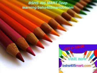 BSHS 405 MART Deep learning/bshs405martdotcom