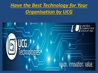Have the Best Technology for Your Organisation by UCG