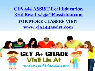 CJA 444 ASSIST Real Education Real Results/cja444assistdotcom