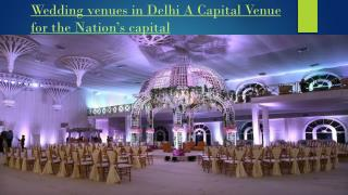 Wedding Venues in Delhi a Capital Venue for the Nation's Capital
