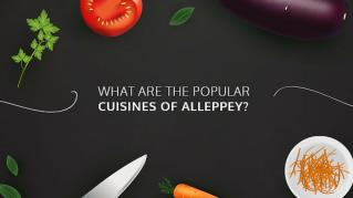 What are the Popular Cuisines of Alleppey?