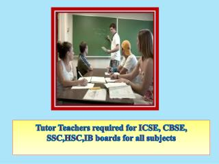Tutor Teachers required for ICSE, CBSE, SSC,HSC,IB boards for all subjects