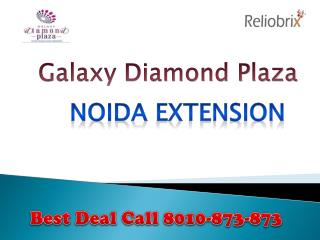 Galaxy Diamond Plaza Noida Extension Call 8010873873