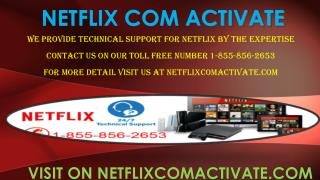 Netflix Activate Call toll free at 1-855-856-2653