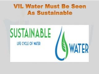 VIL Water Must Be Seen As Sustainable
