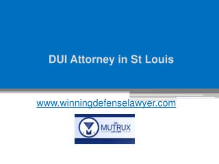 DUI Attorney and Lawyer in St Louis - www.winningdefenselawyer.com