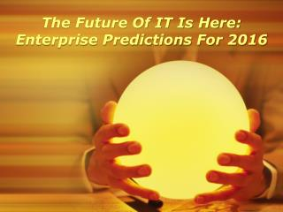 The Future Of IT Is Here: Enterprise Predictions For 2016